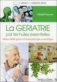 Michel Faucon - La gériatrie par les huiles essentielles - Mieux vieillir grâce à l'aromathérapie scientifique.