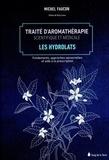Michel Faucon - Traité d'aromathérapie scientifique et médicale - Les hydrolats.