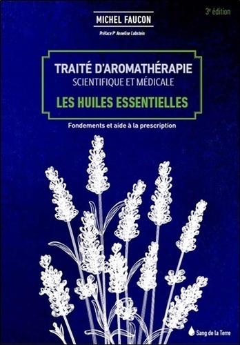 Traité d'aromathérapie scientifique et médicale. Les huiles essentielles, fondements et aides à la prescription 3e édition