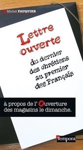 Michel Fauquier - Lettre ouverte  du dernier des chrétiens au premier des Français - à propos de l'ouverture des magasins le dimanche.