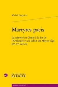 Michel Fauquier - Martyres pacis - La sainteté en Gaule à la fin de l'Antiquité et au début du Moyen Âge (IVe-VIe siècles).