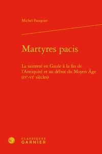 Michel Fauquier - Martyres pacis - La sainteté en Gaule à la fin de l'Antiquité et au début du Moyen Age (IVe-VIe siècles).