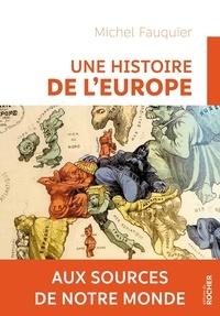 Michel Fauquier - Une histoire de l'Europe - Aux sources de notre monde.