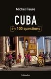 Michel Faure - Cuba en 100 questions.