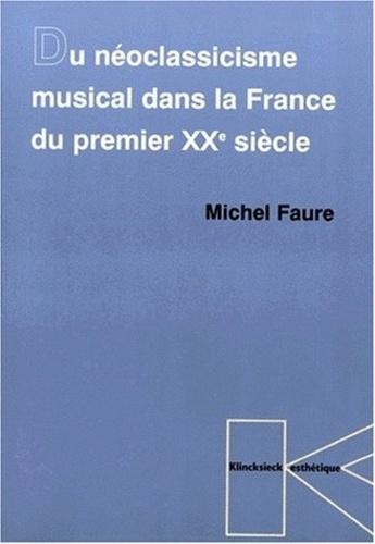Michel Fauré - Du néoclassicisme musical dans la France du premier XXe siècle.