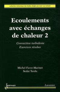 Ecoulements avec échanges de chaleur- Tome 2, Convection turbulente, exercices résolus - Michel Favre-Marinet  