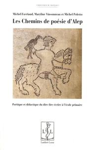 Michel Favriaud et Maryline Vinsonneau - Les chemins de poésie d'Alep - Poétique et didactique du dire-lire-écrire à l'école primaire.