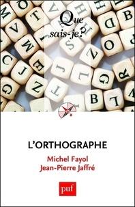 Michel Fayol et Jean-Pierre Jaffré - L'orthographe.