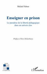Michel Febrer - Enseigner en prison - Le paradoxe de la liberté pédagogique dans un univers clos.