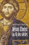Michel Fédou - Jésus Christ au fil des siècles - Une histoire de la christologie.