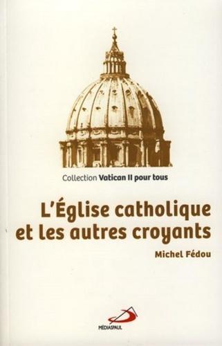 Michel Fédou - L'Eglise catholique et les autres croyants.
