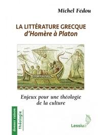 La littérature grecque d'Homère à Platon- Enjeux pour une théologie de la culture - Michel Fédou |