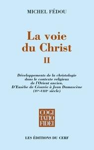 Michel Fédou et Michel Fédou - La voie du Christ, II - Développements de la christologie dans le contexte religieux de l'Orient ancien.