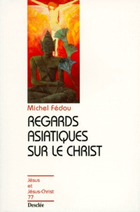 Michel Fédou - Regards asiatiques sur le Christ.