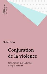 Michel Feher - Conjurations de la violence - Introduction à la lecture de Georges Bataille.