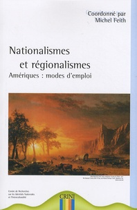 Michel Feith - Nationalismes et régionalismes - Amériques : modes d'emploi.