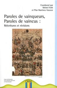 Michel Feith et Pilar Martinez-Vasseur - Paroles de vainqueurs, paroles de vaincus : réécritures et révisions.