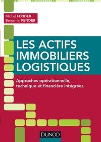 Michel Fender et Benjamin Fender - Les actifs immobiliers logistiques - Approches opérationnelle, technique et financière intégrées.