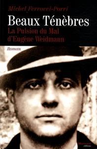 Michel Ferracci-Porri - Beaux Ténèbres - La pulsion du Mal d'Eugène Weidmann.