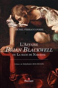 Michel Ferracci-Porri - L'affaire Brian Blackwell ou la rage de Narcisse.