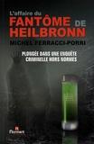 Michel Ferracci-Porri - L'affaire du fantôme de Heilbronn - Plongée dans une enquête criminelle hors norme.