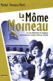 Michel Ferracci-Porri - La Môme Moineau - La vie fabuleuse et tragique de la femme la plus riche du monde.