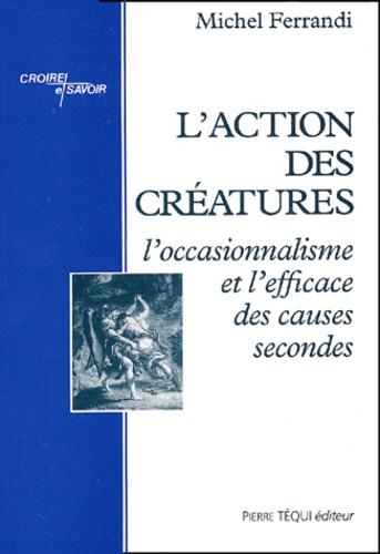Michel Ferrandi - L'action des créatures - L'occasionnalisme et l'efficace des causes secondes.