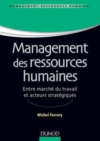 Michel Ferrary - Management des ressources humaines - Entre marché du travail et acteurs stratégiques.