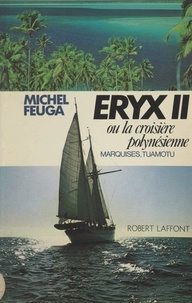 Michel Feuga - Eryx II - Ou La croisière polynésienne : Marquises, Tuamotu.