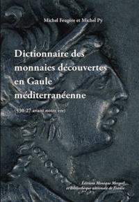 Michel Feugère et Michel Py - Dictionnaire des monnaies découvertes en Gaule méditerranéenne (530-27 avant notre ère).