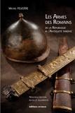 Michel Feugère - Les armes des romains - De la république à l'antiquité tardive.