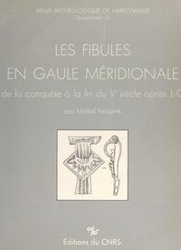Michel Feugère - Les fibules en Gaule méridionale - De la conquête à la fin du Ve s. ap. J.-C..
