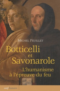 Michel Feuillet - Botticelli et savonarole - L'humanisme à l'épreuve du feu.