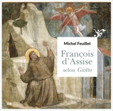 Michel Feuillet - François d'Assise selon Giotto.