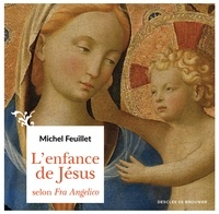 Michel Feuillet - L'enfance de Jésus selon Fra Angelico.