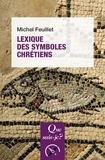 Michel Feuillet - Lexique des symboles chrétiens.