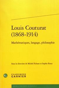 Michel Fichant et Sophie Roux - Louis Couturat (1868-1914) - Mathématiques, langage, philosophie.