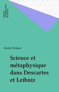 Michel Fichant - Science et métaphysique dans Descartes et Leibniz.