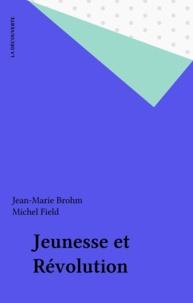 Michel Field et  Brohm - Jeunesse et révolution - Pour une organisation révolutionnaire de la jeunesse.