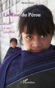 Michel Fiévet - La Rose du Pérou - Récit d'une adoption.