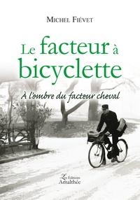 Michel Fiévet - Le facteur à bicyclette - A l'ombre du facteur Cheval.