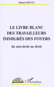 Michel Fiévet - Le livre blanc des travailleurs immigrés des foyers - Du non-droit au droit.