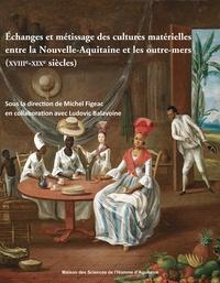 Michel Figeac et Ludovic Balavoine - Échanges et métissage des cultures matérielles entre la Nouvelle-Aquitaine et les outre-mers (XVIIIe-XIXe siècles).