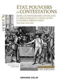 Michel Figeac et Gauthier Aubert - Etat, pouvoirs et contestations dans les monarchies française et britannique et dans leurs colonies - (vers 1640-vers 1780).