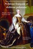 Michel Figeac - Noblesse Française et noblesse Polonaise. - Mémoire, identité, culture XVIè-XVIIIè siècles.