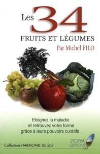 Michel Filo - Les 34 fruits et légumes - Eloignez la maladie et retrouvez votre forme grâce à leurs pouvoirs curatifs.