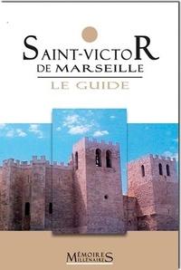 Michel Fixot et Régis Bertrand - Saint-Victor de Marseille, le guide.