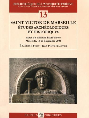 Michel Fixot et Jean-Pierre Pelletier - Saint-Victor de Marseille - Etudes archéologiques et historiques.