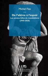 Michel Fize - De l'abîme à l'espoir - Les années folles du mondialisme (1945-2020).