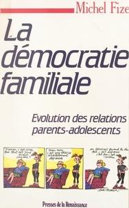 Michel Fize - La démocratie familiale - Évolution des relations parents-adolescents.